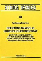 Religioese Symbolik Jugendlicher Identitaet: Zur Synthese Pietistischer Froemmigkeit Und Empirischer Entwicklungspsychologie in Der Evangelischen Jugendarbeit