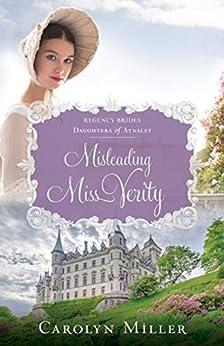 Misleading Miss Verity (Regency Brides: Daughters of Aynsley Book 3) by [Miller, Carolyn]