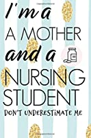 I'm A Mother And A Nursing Student Don't Underestimate Me: LPN RN CNA Gifts Nurse Homework Book Notepad Notebook Composition and Journal Gratitude Dot Diary