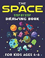 THE SPACE STEP BY STEP DRAWING BOOK FOR KIDS AGES 4-6: Explore, Fun with Learn... How To Draw Planets, Stars, Astronauts, Space Ships and More!   (Activity Books for children) Awesome Gift For Science & Tech Lovers