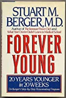Forever Young: 20 Years Younger in 20 Weeks : Dr. Berger's Step-By-Step Rejuvenating Program