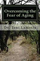 Overcoming the Fear of Aging: The first step in Your Journey to Conscious Aging (Volume 1) [並行輸入品]