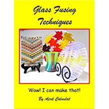 Glass Fusing Techniques: Wow! I Can Make That!