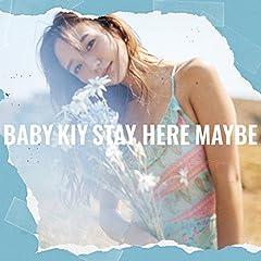 Baby Kiy「Stay Here Maybe」のジャケット画像