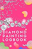 Diamond Painting Logbook: A Color Pink DMC Chart Gemstones Crystal Theme Cute Efficient Inventory Log, Notebook, Tracker, Diary, Organizer and Prompt Guided Journal with Picture Photo Space to Keep Record of your DP Art Canvas Projects