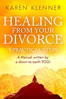 Healing from Your Divorce: 8 Practical Steps: Manual Written By a Down-to-Earth Yogi by [Klenner, Karen]