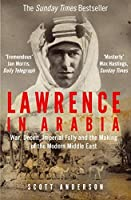 Lawrence in Arabia: War, Deceit, Imperial Folly and the Making of the Modern Middle East by Scott Anderson(2014-07-04)