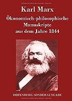 Oekonomisch-Philosophische Manuskripte Aus Dem Jahre 1844
