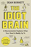 The Idiot Brain: A Neuroscientist Explains What Your Head is Really Up To Guardian Faber Publishing
