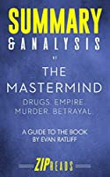 Summary & Analysis of The Mastermind: Drugs. Empire. Murder. Betrayal. | A Guide to the Book by Evan Ratliff