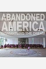 Abandoned America: Dismantling the Dream (Carpet Bombing Culture) ハードカバー