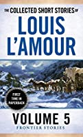 The Collected Short Stories of Louis L'Amour, Volume 5: Frontier Stories by Louis L'Amour(2015-12-29)