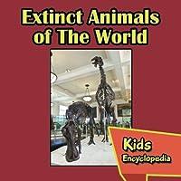 Extinct Animals of The World: Kids Encyclopedia [並行輸入品]
