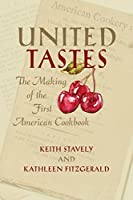United Tastes: The Making of the First American Cookbook