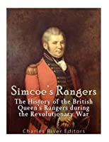 Simcoe's Rangers: The History of the British Queen's Rangers During the Revolutionary War