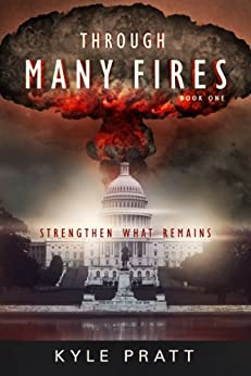 Through Many Fires (Strengthen What Remains Book 1) by [Pratt, Kyle]
