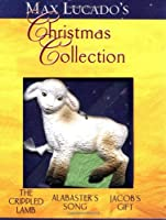 Max Lucado's Christmas Collection: Crippled Lamb/Alabaster's Song/Jacob's Gift