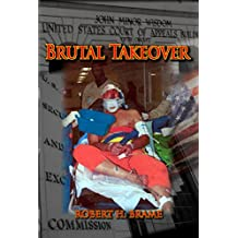 Brutal Takeover: The story behind the seizure of the global Stanford Financial Group and criminal prosecution of billionaire R. Allen Stanford