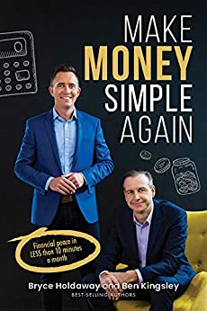 Make Money Simple Again: Financial peace in less than 10 minutes a month by [Holdaway, Bryce, Kingsley, Ben]