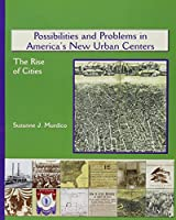 Possibilities and Problems in America's New Urban Center: The Rise of Cities (America's Industrial Society in the Nineteenth Century)