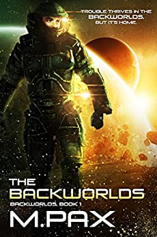 [Pax, M.]のThe Backworlds: A Space Opera Adventure Series (English Edition)