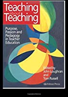 Teaching about Teaching: Purpose, Passion and Pedagogy in Teacher Education