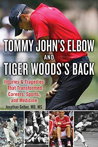 Tommy John's Elbow and Tiger Woods's Back: Injuries and Tragedies That Transformed Careers, Sports, and Society