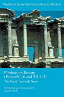 Plotinus on Beauty: Enneads 1.6 and 5.8.1–2; the Greek Text With Notes (Writings from the Greco-roman World)