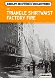 The Triangle Shirtwaist Factory Fire (Great Historic Disasters)