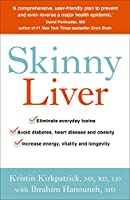 Skinny Liver: Lose the fat and lose the toxins for increased energy, health and longevity