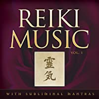 Reiki Music Volume 1: Volume 1 with Subliminal Mantras