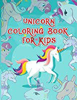Unicorn Coloring Book for Kids: This Great Unicorn Coloring Book Will Be Interesting For Boys, Girls, Toddlers, Preschoolers, Kids