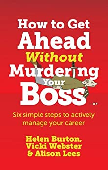 How to Get Ahead Without Murdering Your Boss by [Burton, Helen, Webster, Vicki, Lees, Alison]