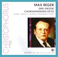 Three Great Chorale Fantaisies Op 52 by Reger