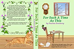 FOR SUCH A TIME AS THIS: My journey through cancer.  How love and my cats sustained, fortified me, and helped take the pain away ... by [Dewberry, Pauline]