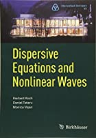 Dispersive Equations and Nonlinear Waves: Generalized Korteweg?de Vries, Nonlinear Schrodinger, Wave and Schrodinger Maps (Oberwolfach Seminars) by Herbert Koch Daniel Tataru Monica Vi?an(2014-07-15)