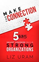 Make the Connection: 5 Ways Smart Leaders Build Strong Organizations