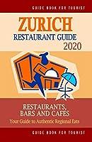 Zurich Restaurant Guide 2020: Your Guide to Authentic Regional Eats in Zurich, Switzerland (Restaurant Guide 2020)