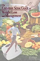 The Common Sense Guide to Weight Loss and Management