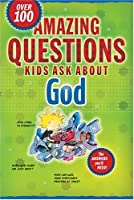 Amazing Questions Kids Ask About God (Questions Children Ask)