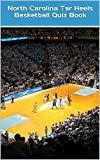 North Carolina Tar Heels Basketball Quiz Book - 50 Fun & Fact Filled Questions About One Of The Best Basketball Teams Ever UNC Tar Heels (English Edition)