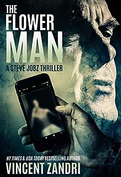 The Flower Man: A Steve Jobz Gripping Detective Mystery (A Steve Jobz Thriller Book 2) by [Zandri, Vincent]