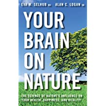 Your Brain On Nature: Become Smarter, Happier, and More Productive, While Protecting Your Brain Health for Life