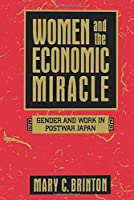 Women and the Economic Miracle: Gender and Work in Postwar Japan (California Series on Social Choice and Political Economy) by Mary C. Brinton(1994-10-18)