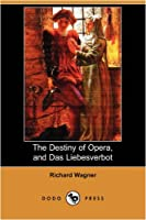 The Destiny of Opera, and Das Liebesverbot