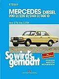 So wird's gemacht. Mercedes 200 D/ 220 D/ 240 D/ 300 D Typ W 123 Diesel Jan. '76 bis Dez. '84: 200 D 55/60 PS, 220 D 60 PS, 240 D 65/72 PS, 300 D 80/88 PS. Pflegen, warten, reparieren / Mit Strombauplaenen