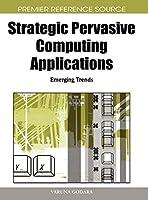 Strategic Pervasive Computing Applications: Emerging Trends