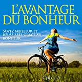 L'avantage du Bonheur: Soyez meilleur et réussissez grâce au bonheur [The Happiness Advantage: Be Better and Succeed with Happiness]: Collection de vie sans stress t. 5 [Collection of Life Without Stress, Volume 5]