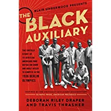 The Black Auxiliary: The Untold Story of 18 African Americans Who Defied Jim Crow and Adolf Hitler to Compete in the 1936 Berlin Olympics