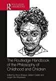 The Routledge Handbook of the Philosophy of Childhood and Children (Routledge Handbooks in Philosophy)